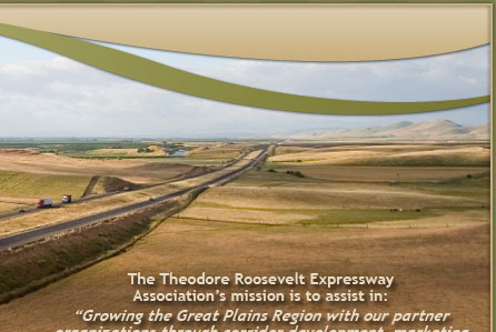 The Theodore Roosevelt Expressway Association's mission is to assist in: Growing the Great Plains Region with our partner organizations through corridor development, marketing initiatives, and trade promotion opportunities nationally and internationally.